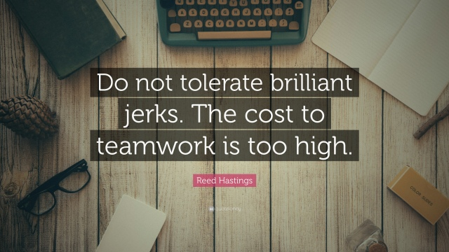 4733384-Reed-Hastings-Do-not-tolerate-brilliant-jerks-The-cost-to-teamwork-is-too-high.jpg